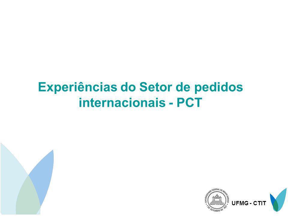 UFMG - CTIT TRATADO DE COOPERAÇÃO EM MATÉRIA DE PATENTES - PCT O sistema PCT prevê: Apresentação da solicitação internacional; A busca internacional; A publicação internacional; Exame preliminar internacional