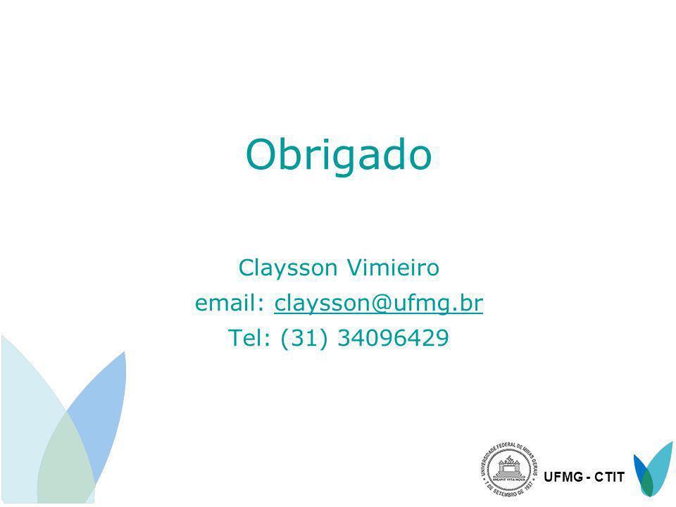 UFMG - CTIT Obrigado Claysson Vimieiro email: claysson@ufmg.br Tel: (31) 34096429claysson@ufmg.br