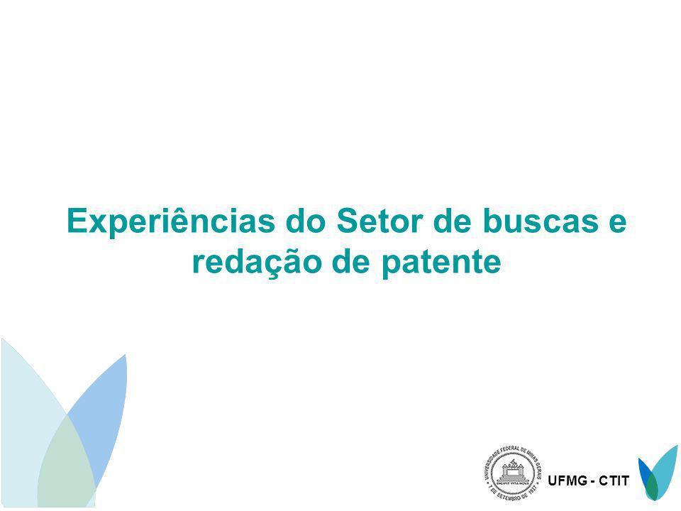 UFMG - CTIT Setor de buscas e redação de patentes Áreas de concentração das tecnologias: Engenharia Biotecnologia Química Farmácia