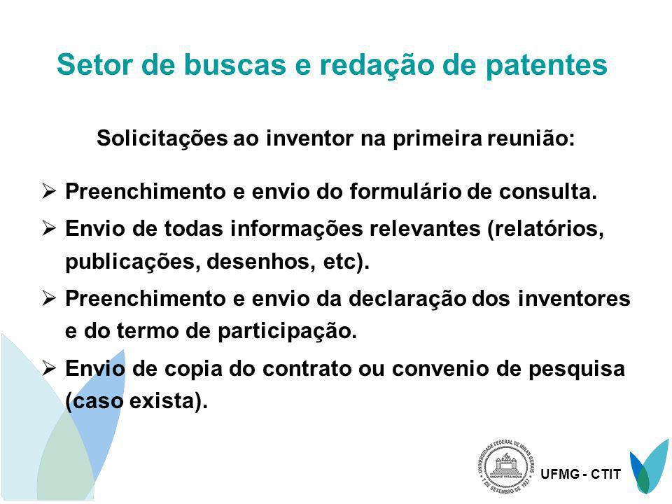 UFMG - CTIT Setor de buscas e redação de patentes Documentos disponíveis no site - www.ufmg.br/ctit Formulário de consulta Termo de participação Declaração dos inventores Termo de sigilo (Alunos, pesquisadores, empresas, examinadores de banca).