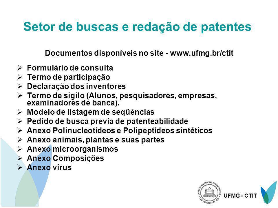 UFMG - CTIT Setor de buscas e redação de patentes Documentos disponíveis no site - www.ufmg.br/ctit Formulário de consulta Termo de participação Decla