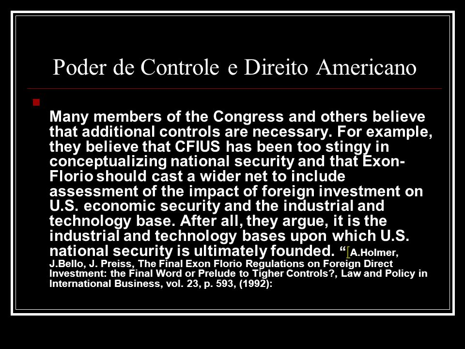 Poder de Controle e Direito Americano Many members of the Congress and others believe that additional controls are necessary. For example, they believ