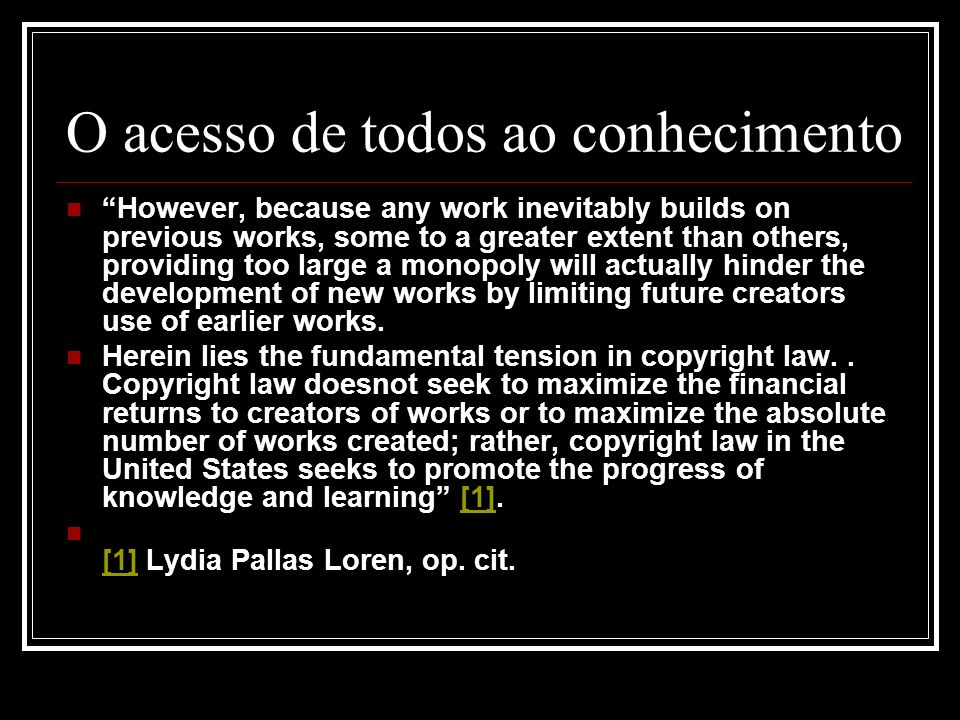 O acesso de todos ao conhecimento However, because any work inevitably builds on previous works, some to a greater extent than others, providing too l