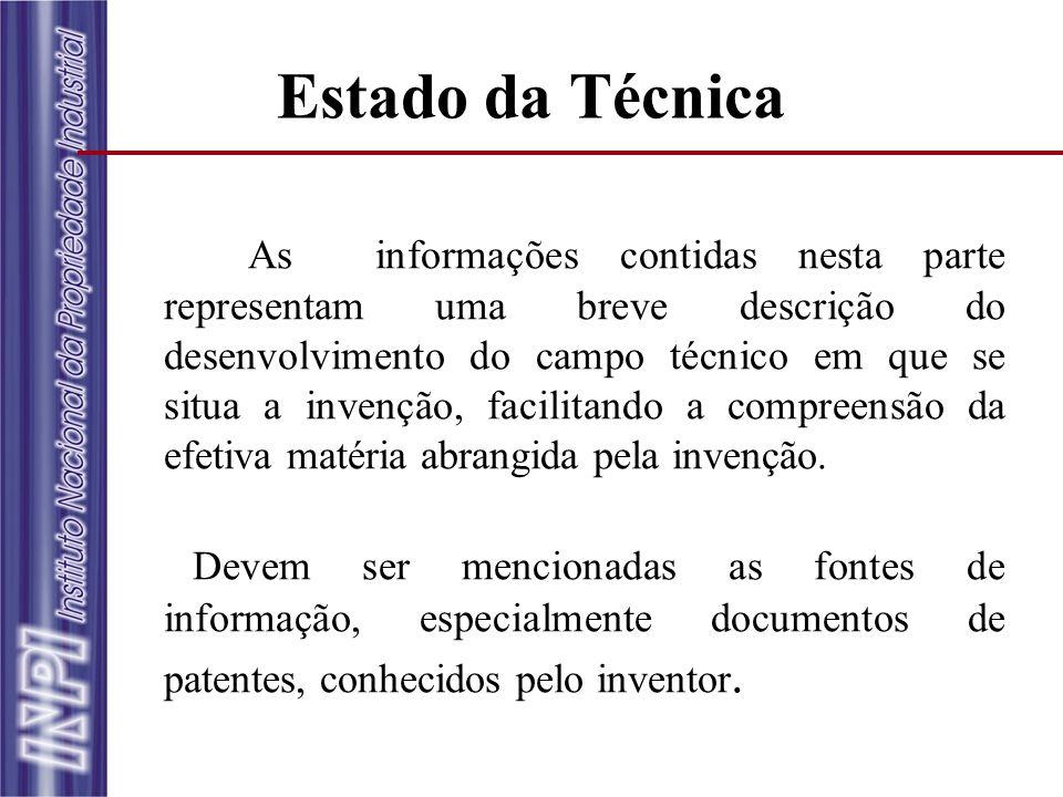 Estado da Técnica As informações contidas nesta parte representam uma breve descrição do desenvolvimento do campo técnico em que se situa a invenção,