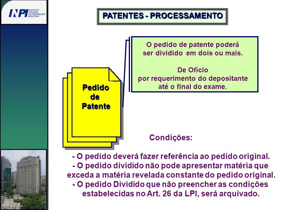 PATENTES - PROCESSAMENTO PedidodePatente O pedido de patente poderá ser dividido em dois ou mais. De Ofício por requerimento do depositante até o fina