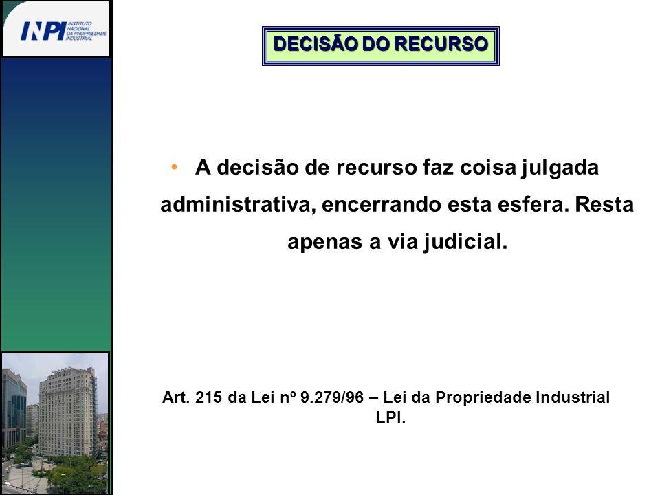 A decisão de recurso faz coisa julgada administrativa, encerrando esta esfera. Resta apenas a via judicial. DECISÃO DO RECURSO Art. 215 da Lei nº 9.27