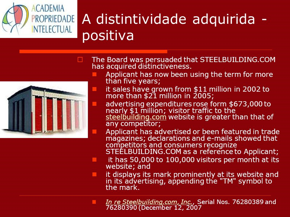 A distintividade adquirida - positiva The Board was persuaded that STEELBUILDING.COM has acquired distinctiveness. Applicant has now been using the te