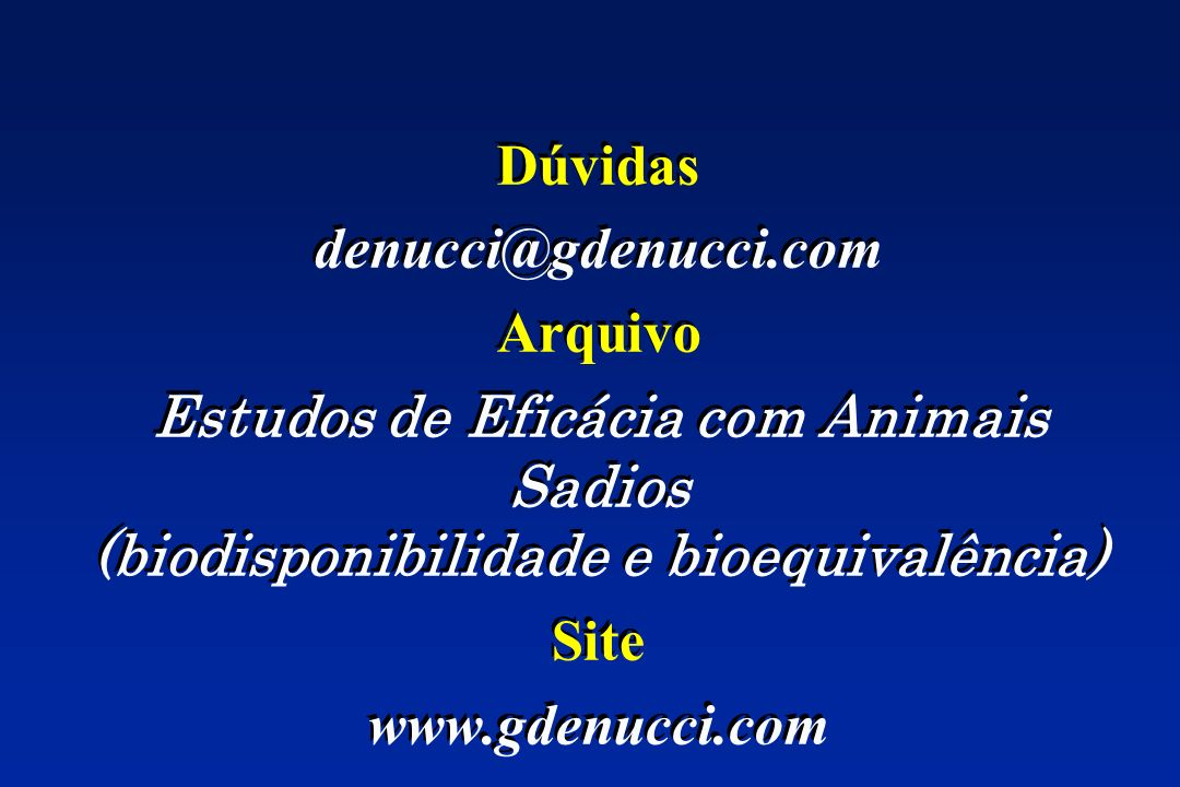 Dúvidas denucci@gdenucci.com Arquivo Estudos de Eficácia com Animais Sadios (biodisponibilidade e bioequivalência) Site www.gdenucci.com Dúvidas denuc