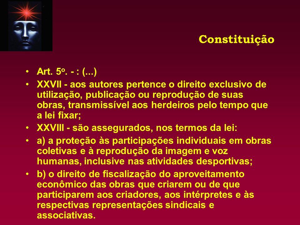 Constituição Art. 5 o. - : (...) XXVII - aos autores pertence o direito exclusivo de utilização, publicação ou reprodução de suas obras, transmissível