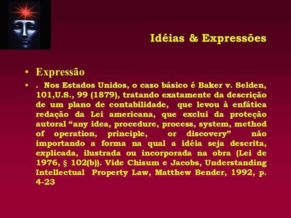 Idéias & Expressões Expressão. Nos Estados Unidos, o caso básico é Baker v. Selden, 101,U.S., 99 (1879), tratando exatamente da descrição de um plano