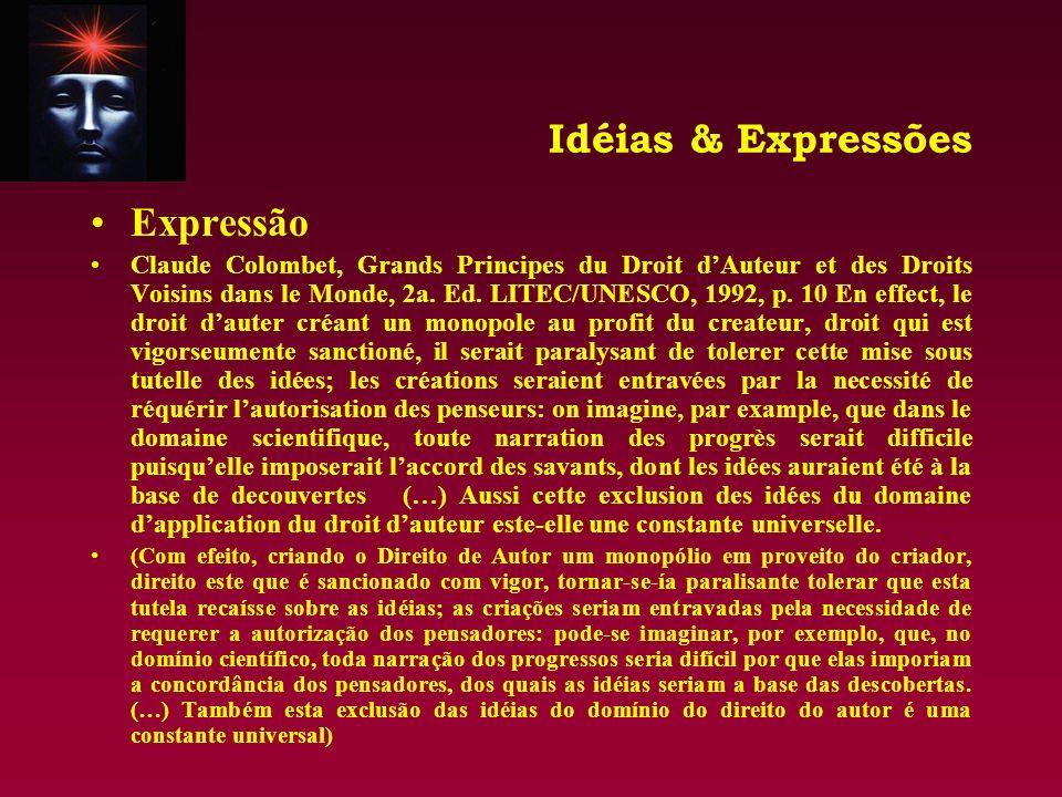 Idéias & Expressões Expressão Claude Colombet, Grands Principes du Droit dAuteur et des Droits Voisins dans le Monde, 2a. Ed. LITEC/UNESCO, 1992, p. 1