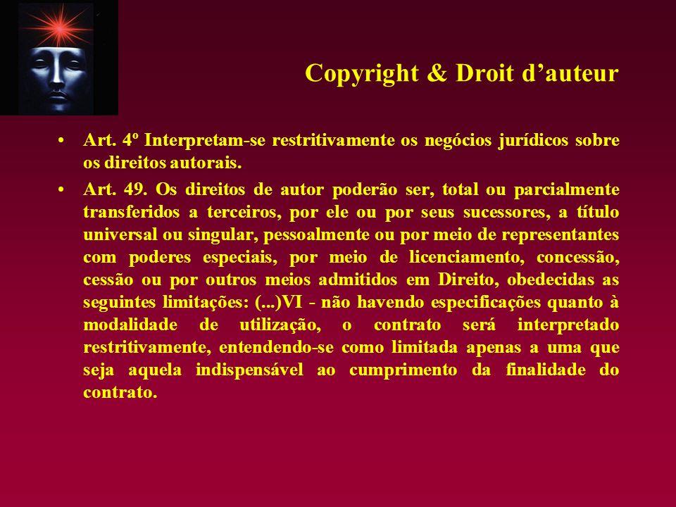 Copyright & Droit dauteur Art. 4º Interpretam-se restritivamente os negócios jurídicos sobre os direitos autorais. Art. 49. Os direitos de autor poder