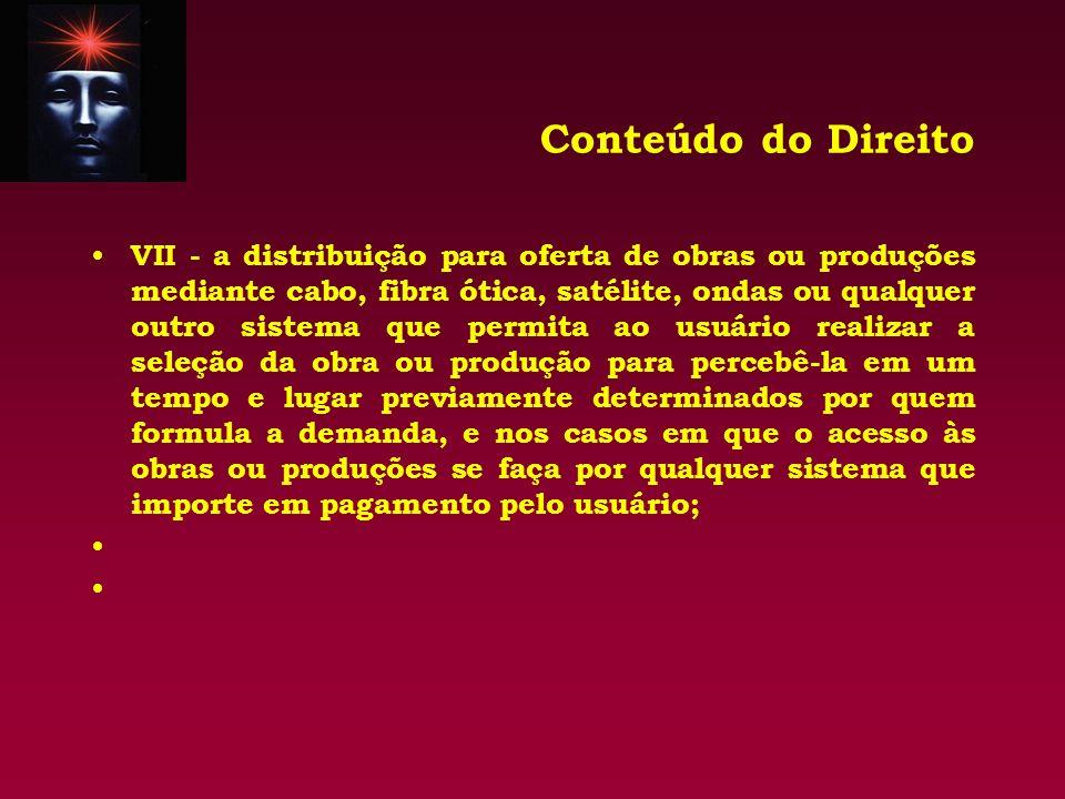 Conteúdo do Direito VII - a distribuição para oferta de obras ou produções mediante cabo, fibra ótica, satélite, ondas ou qualquer outro sistema que p