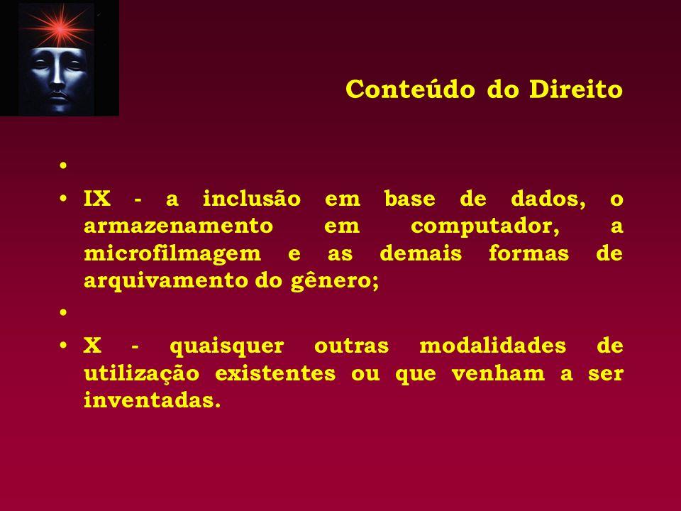 Conteúdo do Direito IX - a inclusão em base de dados, o armazenamento em computador, a microfilmagem e as demais formas de arquivamento do gênero; X -