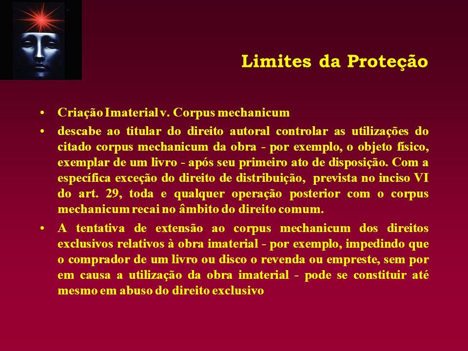 Limites da Proteção Criação Imaterial v. Corpus mechanicum descabe ao titular do direito autoral controlar as utilizações do citado corpus mechanicum