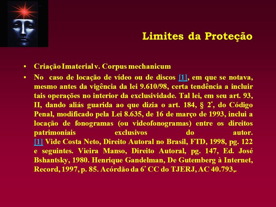 Limites da Proteção Criação Imaterial v. Corpus mechanicum No caso de locação de vídeo ou de discos [1], em que se notava, mesmo antes da vigência da