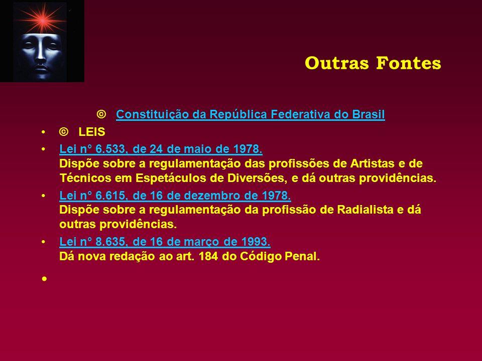 Outras Fontes © Constituição da República Federativa do BrasilConstituição da República Federativa do Brasil © LEIS Lei n° 6.533, de 24 de maio de 197