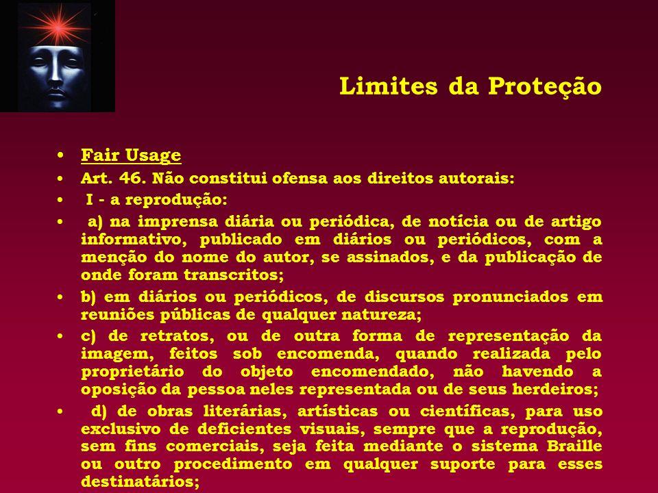 Limites da Proteção Fair Usage Art. 46. Não constitui ofensa aos direitos autorais: I - a reprodução: a) na imprensa diária ou periódica, de notícia o