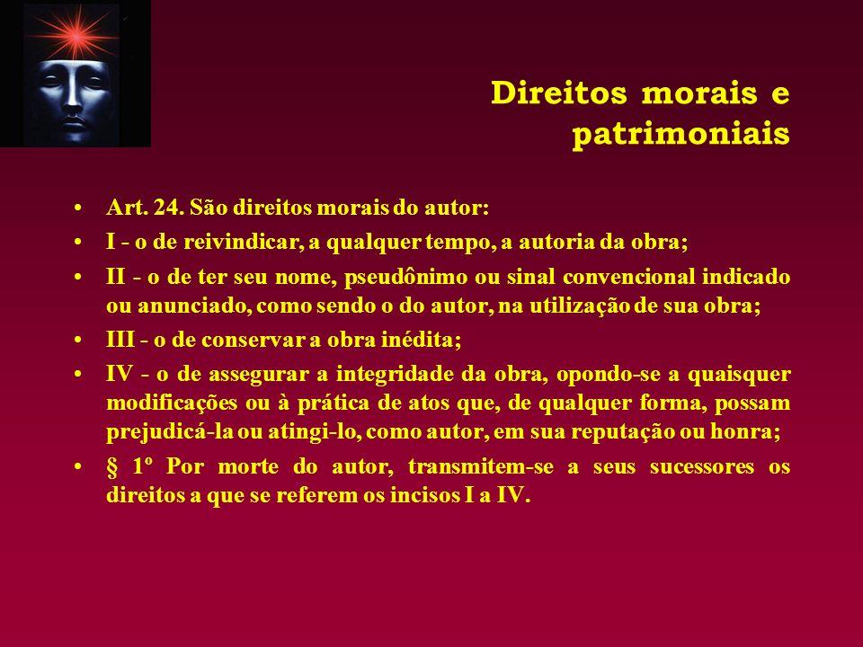 Direitos morais e patrimoniais Art. 24. São direitos morais do autor: I - o de reivindicar, a qualquer tempo, a autoria da obra; II - o de ter seu nom