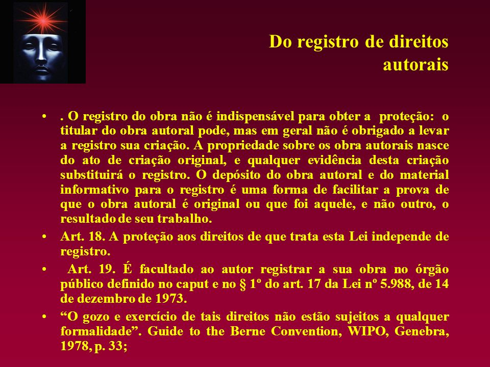 Do registro de direitos autorais. O registro do obra não é indispensável para obter a proteção: o titular do obra autoral pode, mas em geral não é obr