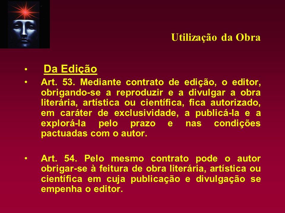 Utilização da Obra Da Edição Art. 53. Mediante contrato de edição, o editor, obrigando-se a reproduzir e a divulgar a obra literária, artística ou cie