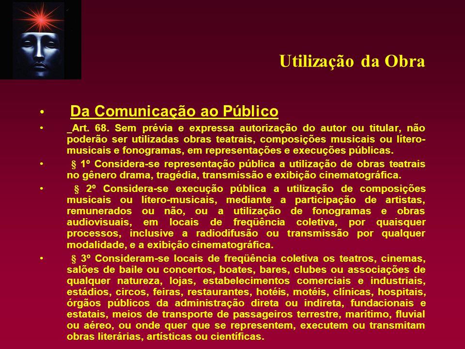 Utilização da Obra Da Comunicação ao Público Art. 68. Sem prévia e expressa autorização do autor ou titular, não poderão ser utilizadas obras teatrais