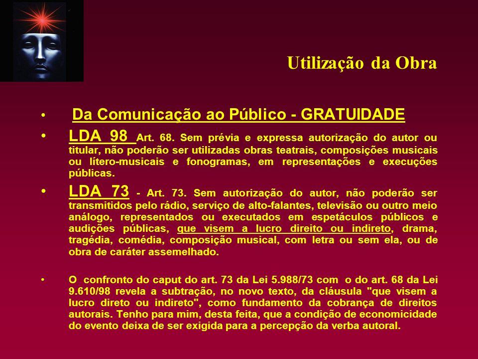 Utilização da Obra Da Comunicação ao Público - GRATUIDADE LDA 98 Art. 68. Sem prévia e expressa autorização do autor ou titular, não poderão ser utili
