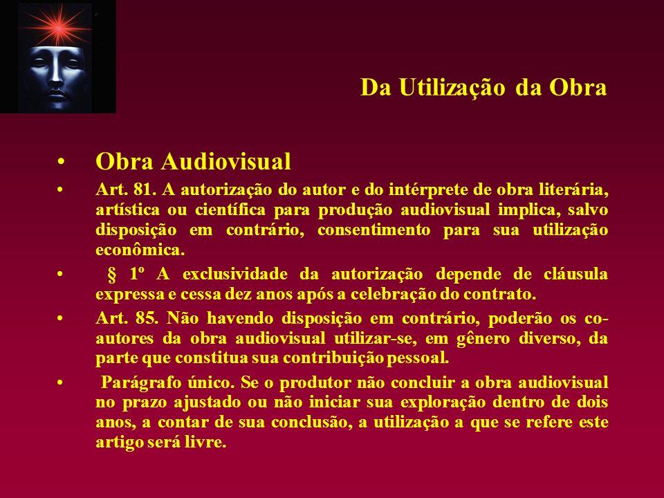 Da Utilização da Obra Obra Audiovisual Art. 81. A autorização do autor e do intérprete de obra literária, artística ou científica para produção audiov