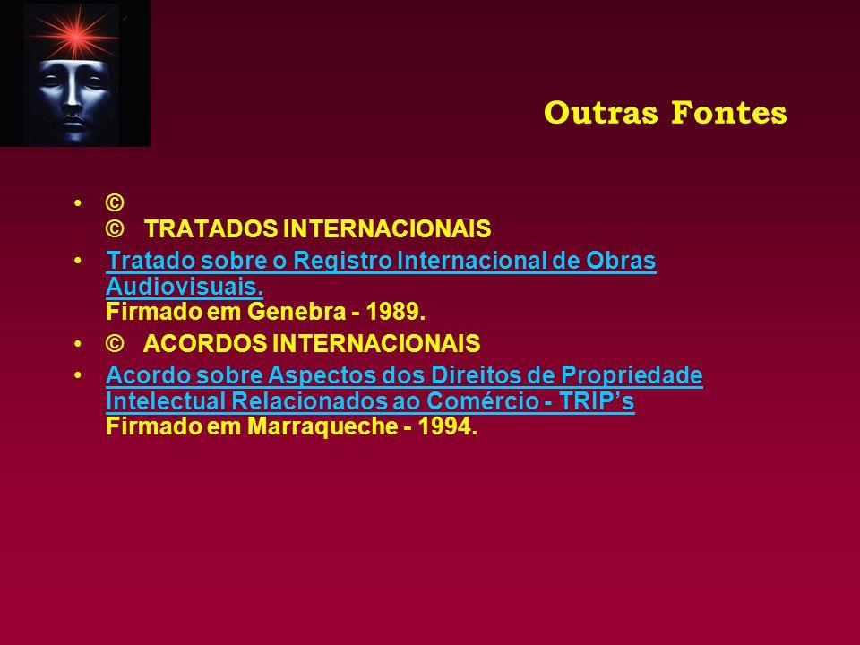 Outras Fontes © © TRATADOS INTERNACIONAIS Tratado sobre o Registro Internacional de Obras Audiovisuais. Firmado em Genebra - 1989.Tratado sobre o Regi