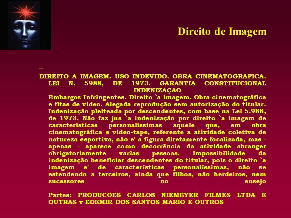 Direito de Imagem – DIREITO A IMAGEM. USO INDEVIDO. OBRA CINEMATOGRAFICA. LEI N. 5988, DE 1973. GARANTIA CONSTITUCIONAL INDENIZAÇAO Embargos Infringen