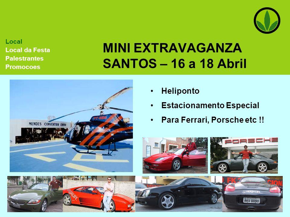 MINI EXTRAVAGANZA SANTOS – 16 a 18 Abril Heliponto Estacionamento Especial Para Ferrari, Porsche etc !! Local Local da Festa Palestrantes Promocoes