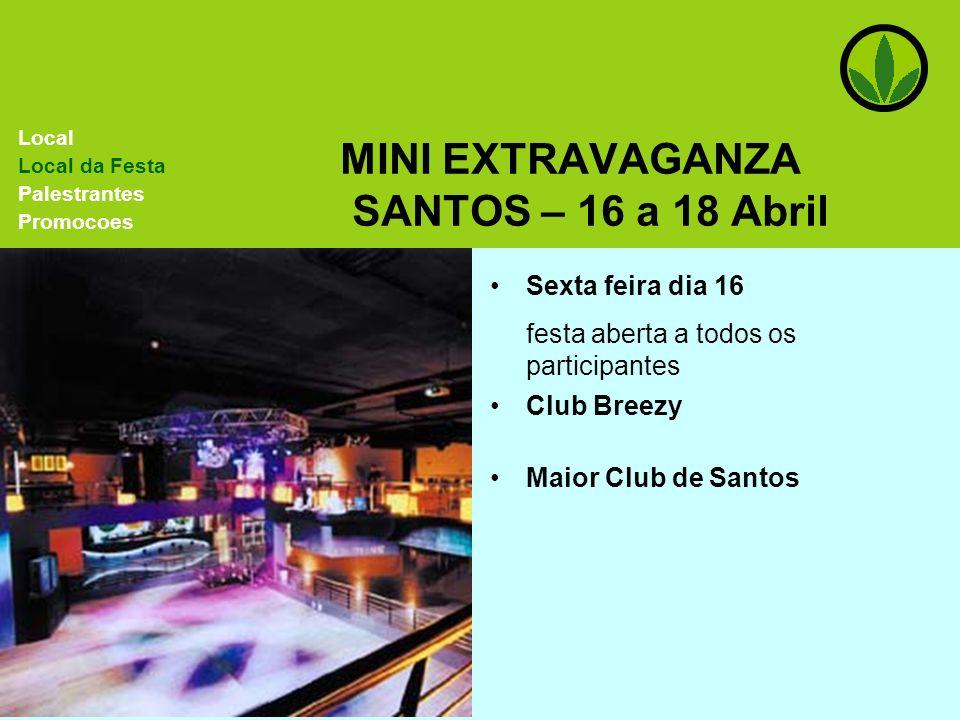 MINI EXTRAVAGANZA SANTOS – 16 a 18 Abril Local Local da Festa Palestrantes Promocoes Sexta feira dia 16 festa aberta a todos os participantes Maior Cl
