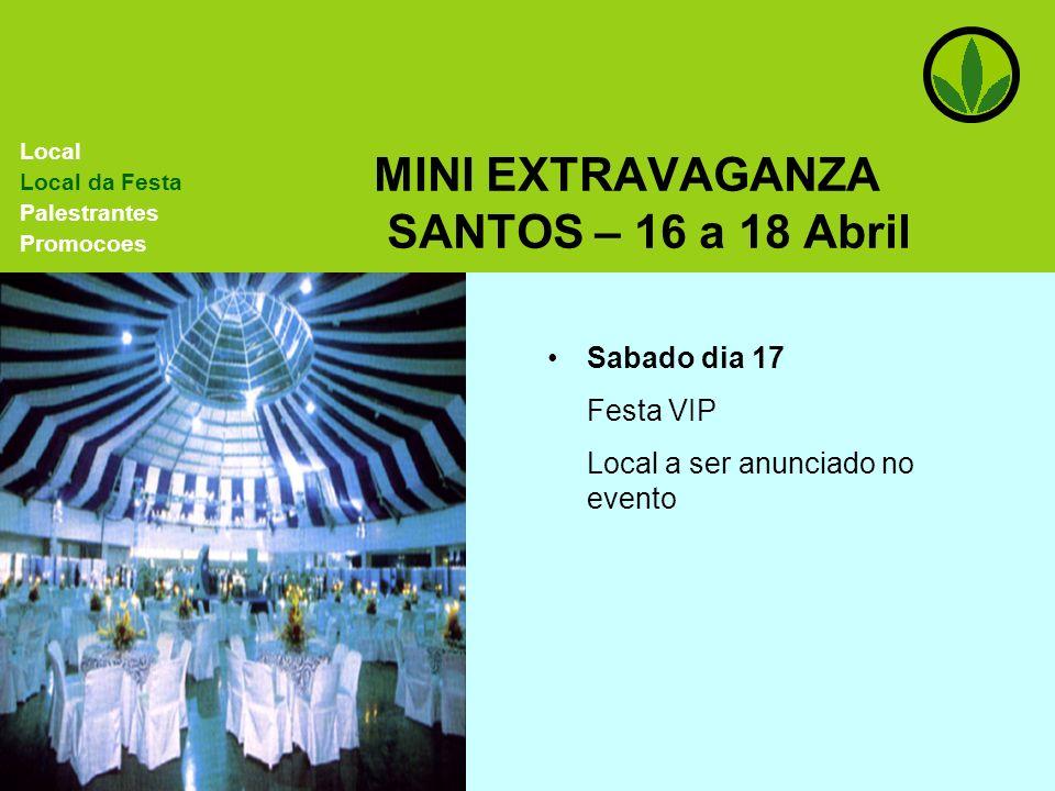 MINI EXTRAVAGANZA SANTOS – 16 a 18 Abril Sabado dia 17 Festa VIP Local a ser anunciado no evento Local Local da Festa Palestrantes Promocoes