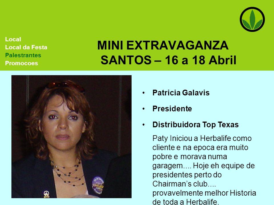 MINI EXTRAVAGANZA SANTOS – 16 a 18 Abril Patricia Galavis Presidente Local Local da Festa Palestrantes Promocoes Distribuidora Top Texas Paty Iniciou
