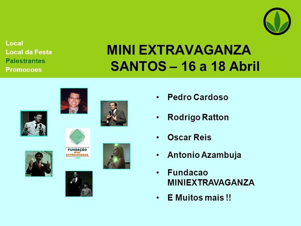 MINI EXTRAVAGANZA SANTOS – 16 a 18 Abril Pedro Cardoso Rodrigo Ratton Local Local da Festa Palestrantes Promocoes Oscar Reis Antonio Azambuja Fundacao
