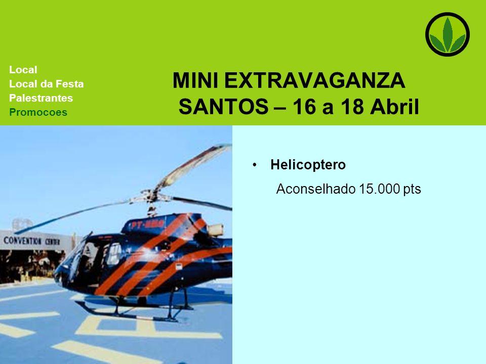 MINI EXTRAVAGANZA SANTOS – 16 a 18 Abril Helicoptero Aconselhado 15.000 pts Local Local da Festa Palestrantes Promocoes