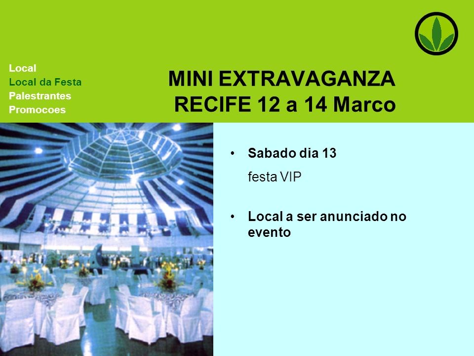 MINI EXTRAVAGANZA SUDESTE Mendes Convention Center Santos – Sao Paulo 16, 17 e 18 de Abril 2004 Local Local da Festa Palestrantes Promocoes