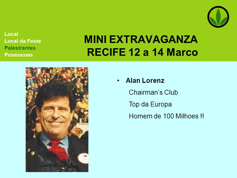 MINI EXTRAVAGANZA RECIFE 12 a 14 Marco Alan Lorenz Chairmans Club Top da Europa Homem de 100 Milhoes !! Local Local da Festa Palestrantes Promocoes
