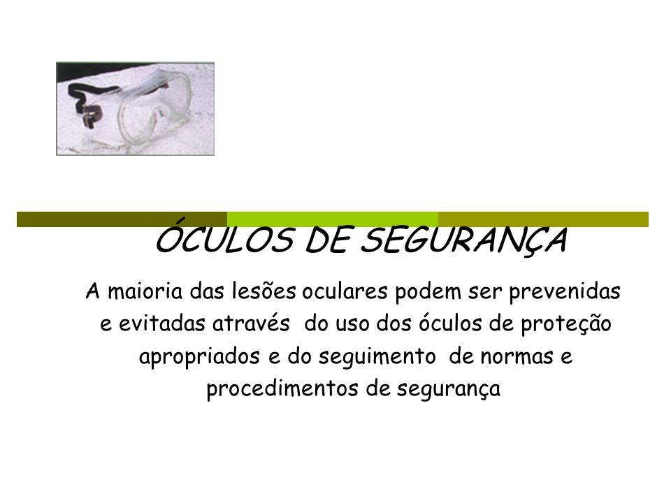 A maioria das lesões oculares podem ser prevenidas e evitadas através do uso dos óculos de proteção apropriados e do seguimento de normas e procedimen