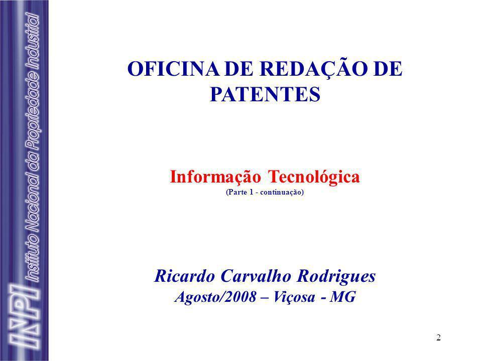 2 OFICINA DE REDAÇÃO DE PATENTES Informação Tecnológica (Parte 1 - continuação) Ricardo Carvalho Rodrigues Agosto/2008 – Viçosa - MG