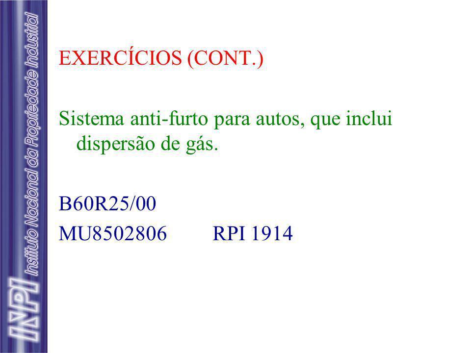 EXERCÍCIOS (CONT.) Sistema anti-furto para autos, que inclui dispersão de gás. B60R25/00 MU8502806 RPI 1914