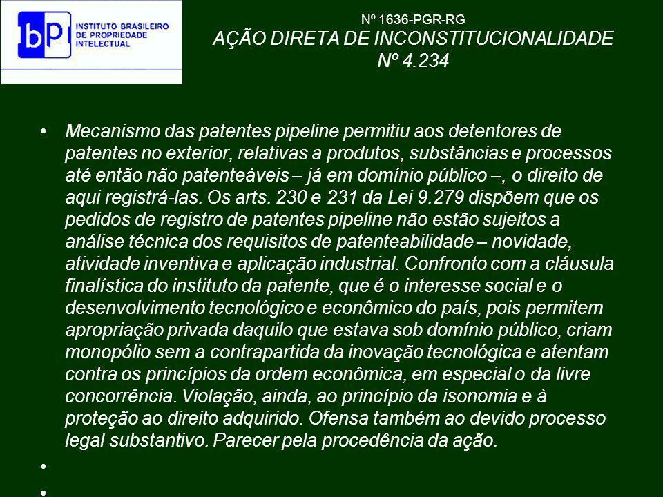 Nº 1636-PGR-RG AÇÃO DIRETA DE INCONSTITUCIONALIDADE Nº 4.234 Mecanismo das patentes pipeline permitiu aos detentores de patentes no exterior, relativa