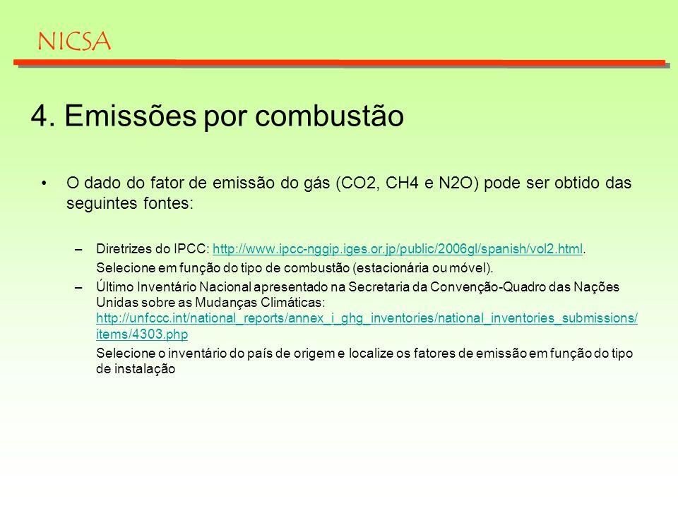 4. Emissões por combustão O dado do fator de emissão do gás (CO2, CH4 e N2O) pode ser obtido das seguintes fontes: –Diretrizes do IPCC: http://www.ipc
