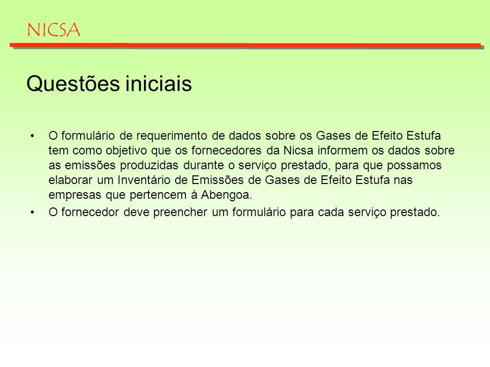 Questões iniciais O formulário de requerimento de dados sobre os Gases de Efeito Estufa tem como objetivo que os fornecedores da Nicsa informem os dad