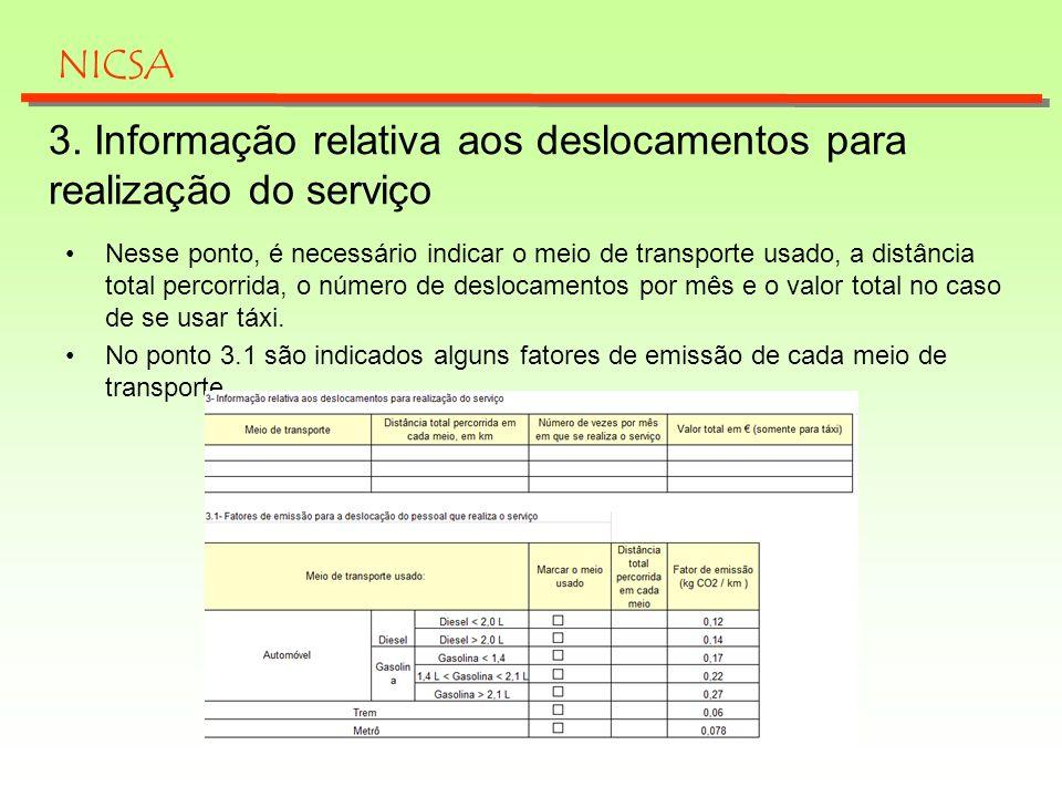 3. Informação relativa aos deslocamentos para realização do serviço Nesse ponto, é necessário indicar o meio de transporte usado, a distância total pe