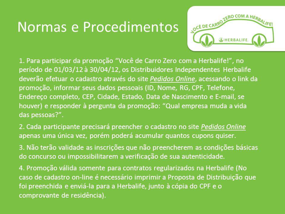Normas e Procedimentos 1. Para participar da promoção Você de Carro Zero com a Herbalife!, no período de 01/03/12 à 30/04/12, os Distribuidores Indepe