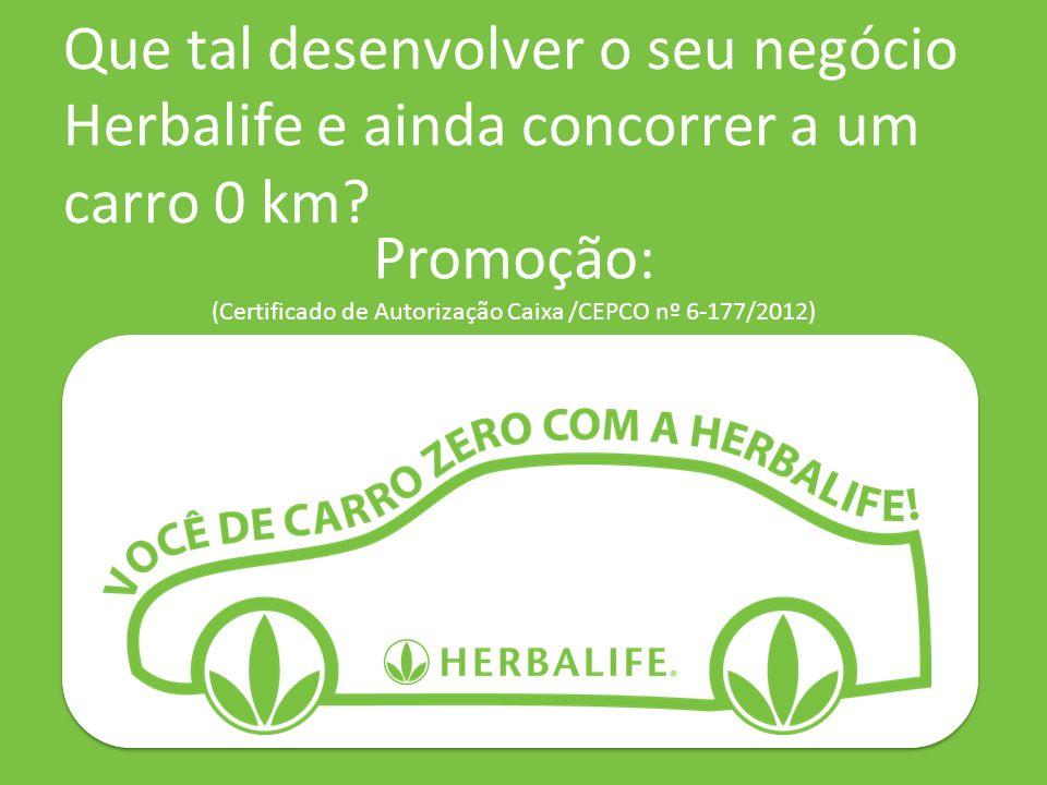Que tal desenvolver o seu negócio Herbalife e ainda concorrer a um carro 0 km? Promoção: (Certificado de Autorização Caixa /CEPCO nº 6-177/2012)