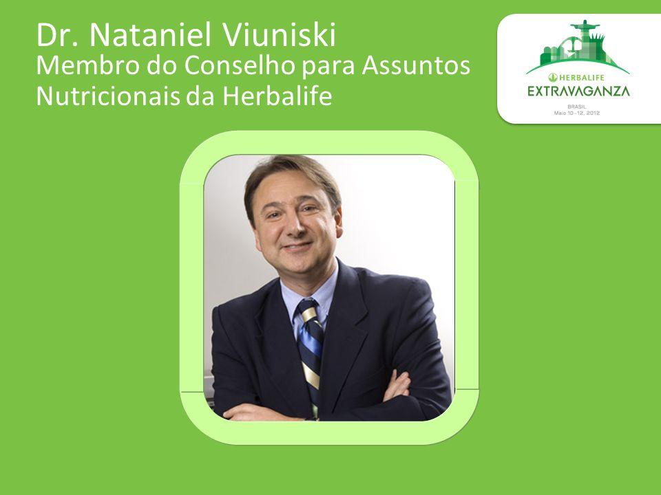 Dr. Nataniel Viuniski Membro do Conselho para Assuntos Nutricionais da Herbalife