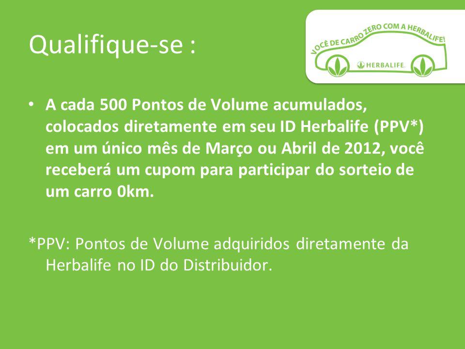 Qualifique-se : A cada 500 Pontos de Volume acumulados, colocados diretamente em seu ID Herbalife (PPV*) em um único mês de Março ou Abril de 2012, vo