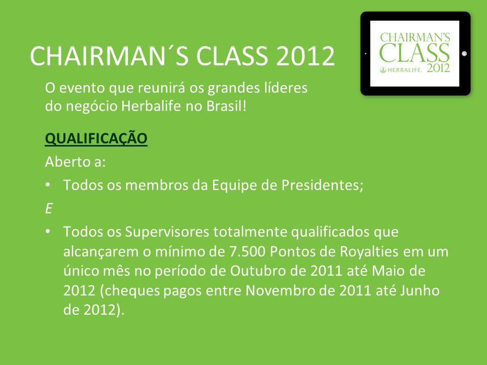 CHAIRMAN´S CLASS 2012 O evento que reunirá os grandes líderes do negócio Herbalife no Brasil! QUALIFICAÇÃO Aberto a: Todos os membros da Equipe de Pre